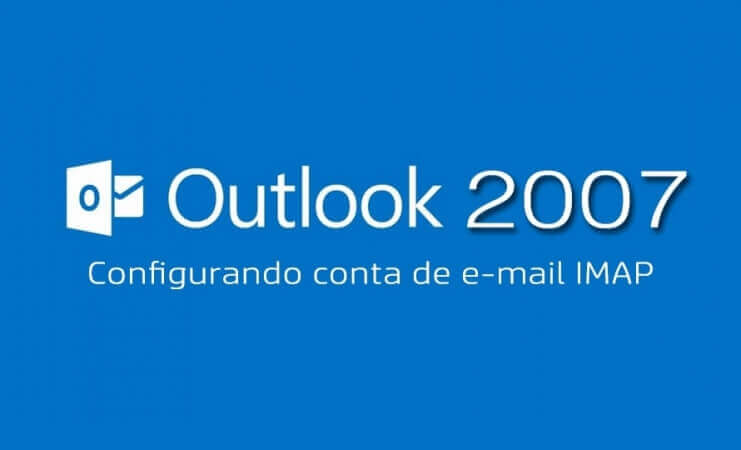 Como configurar uma conta de e-mail IMAP no Outlook 2007