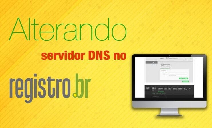 Como alterar o servidor DNS no Registro BR
