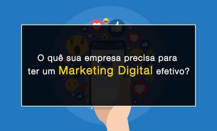O quê sua empresa precisa para ter um Marketing Digital efetivo?