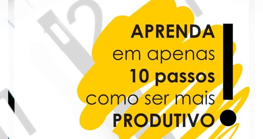 Como ser produtivo? Aprenda com nossas 10 dicas de produtividade