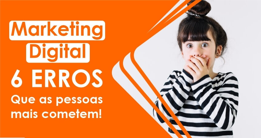 Marketing digital: 6 Erros que as pessoas mais cometem