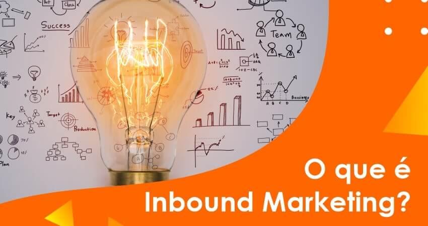 O que é Inbound Marketing? Saiba tudo sobre como atrair clientes