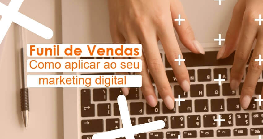 Funil de Vendas: como aplicar ao seu marketing digital?