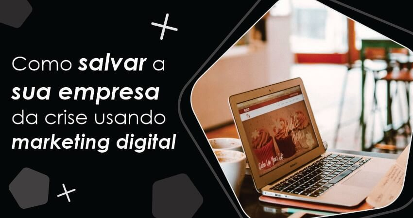 Como salvar a sua empresa da crise usando marketing digital