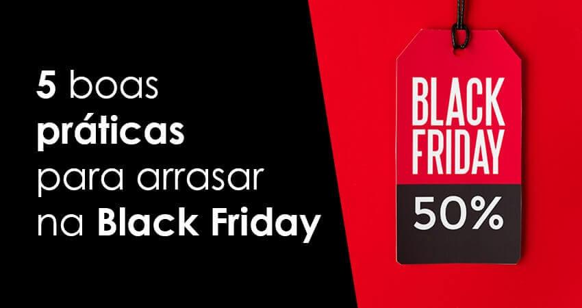 5 boas práticas para arrasar na Black Friday